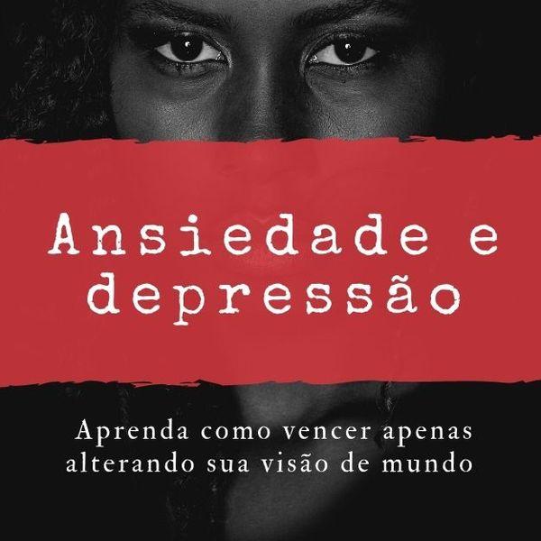 Imagem principal do produto E-Book Ansiedade e Depressão Aprenda como vencer apenas alterando sua visão de mundo