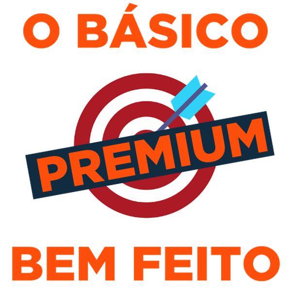 Imagem principal do produto O BÁSICO BEM FEITO! PREMIUM