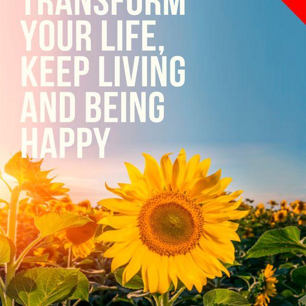Imagem principal do produto TRANSFORM YOUR LIVE, KEEP LIVING AND BEING HAPPY
