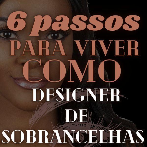 Imagem principal do produto 6 passos para viver como Designer de Sobrancelhas
