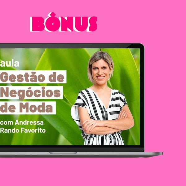 Imagem principal do produto Aula bônus: Gestão de Negócios de Moda, com Andressa Rando Favorito