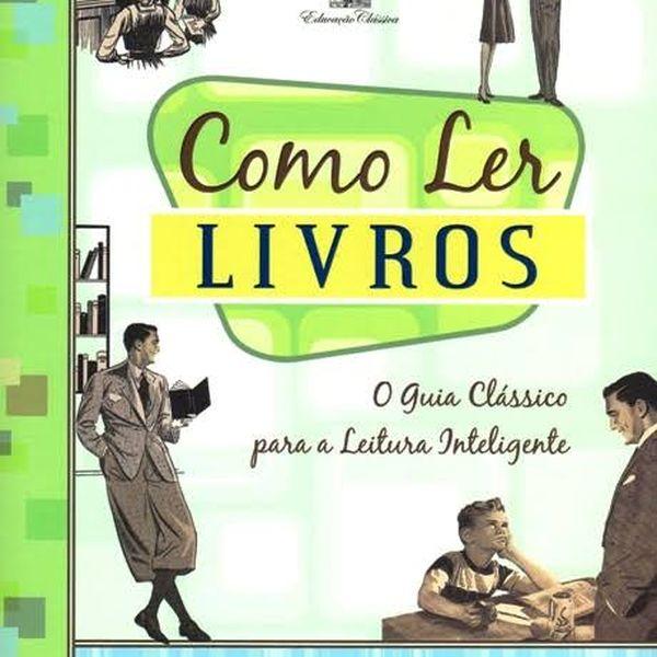 Imagem principal do produto Como Ler Livros — O Guia Clássico para Leitura Inteligente