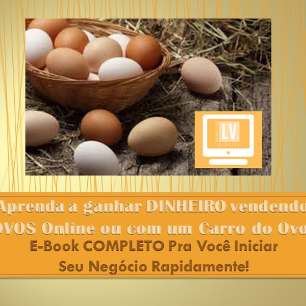 Imagem principal do produto Aprenda a ganhar dinheiro vendendo Ovos Online ou no Carro do Ovo