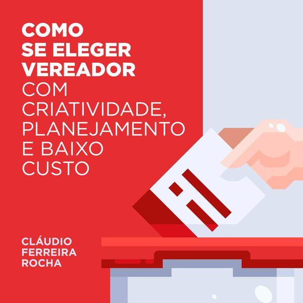 Imagem principal do produto COMO SE ELEGER VEREADOR COM CRIATIVIDADE, PLANEJAMENTO E BAIXO CUSTO
