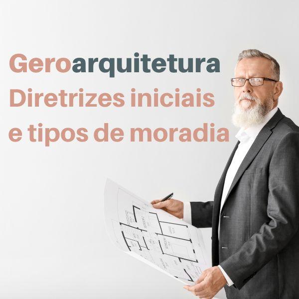 Imagem principal do produto Curso Geroarquitetura - Diretrizes e tipos de moradia