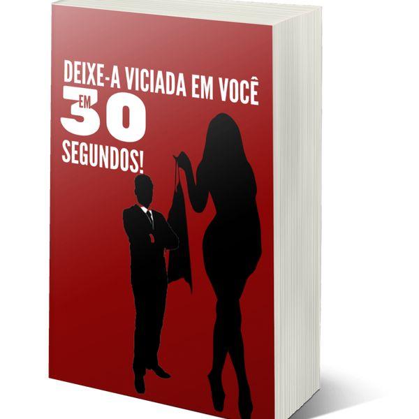 Imagem principal do produto DEIXE-A VICIADA EM VOCÊ EM 30 SEGUNDOS