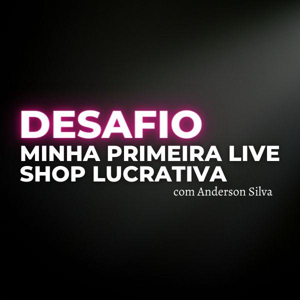 Imagem principal do produto DESAFIO MINHA PRIMEIRA LIVE SHOP LUCRATIVA