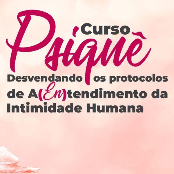 Imagem principal do produto CURSO PSIQUÊ - Desvendando os protocolos de A(en)tendimento da Intimidade Humana