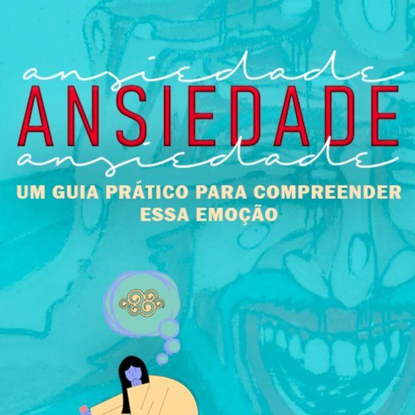 Imagem principal do produto Ansiedade: Um guia prático para coompreender essa emoção.