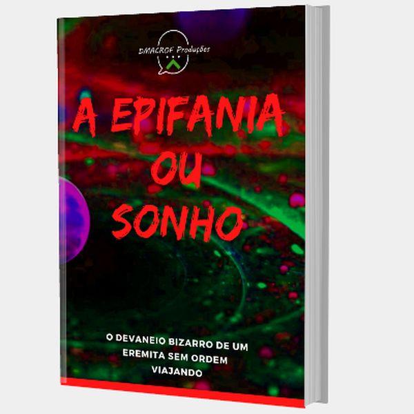 Imagem principal do produto A Epifania ou Sonho  - O devaneio bizarro de um eremita sem ordem viajando