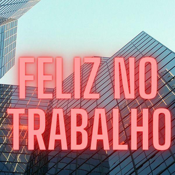 Imagem principal do produto FELIZ NO TRABALHO