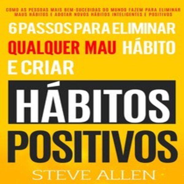 Imagem principal do produto 6 Passos Para Eliminar Qualquer Mau Hábito e Criar Hábitos Positivos (Steve Allen)