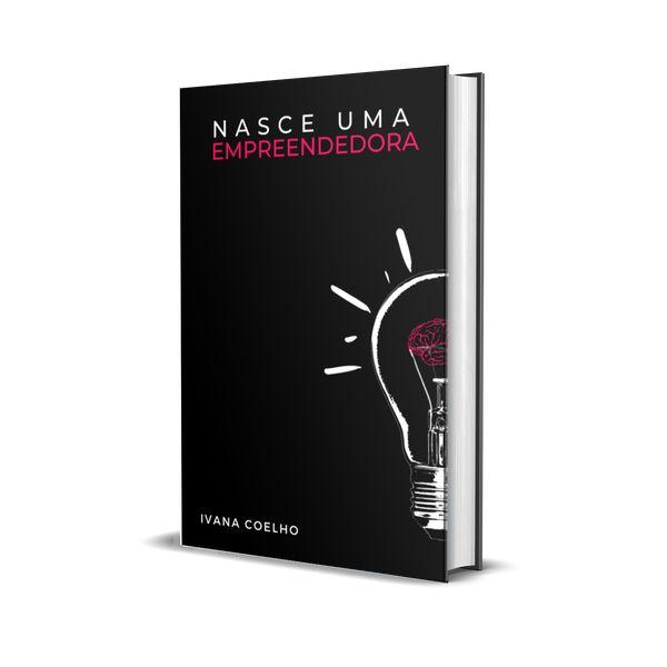 Imagem principal do produto NASCE UMA EMPREENDEDORA - Ivana Coelho (E-book)