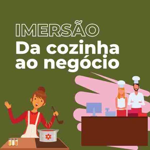 Imagem principal do produto IMERSÃO DA COZINHA AO NEGÓCIO - JUN/21