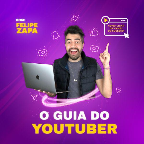 Imagem principal do produto Felipe Zapa: O Guia do Youtuber