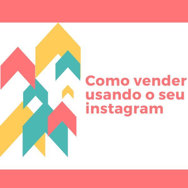 Imagem principal do produto Como vender produtos físicos usando o Instagram