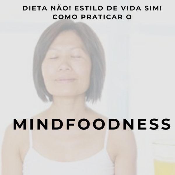 Imagem principal do produto Dieta não! Estilo de vida sim! Como praticar o MindFoodness