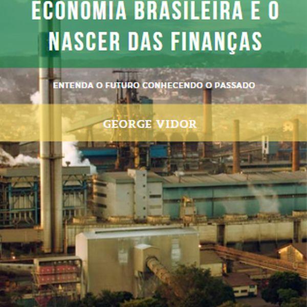 Imagem principal do produto Economia Brasileira e o nascer das finanças