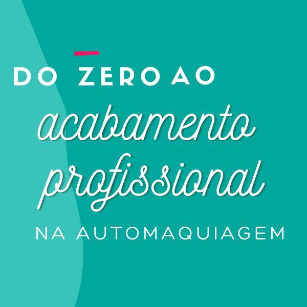 Imagem principal do produto DO ZERO AO ACABAMENTO PROFISSIONAL NA AUTOMAQUIAGEM
