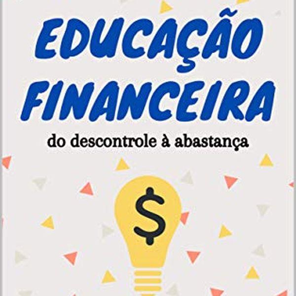 Imagem principal do produto Educação Financeira: do descontrole à abastança (2ª ed.)