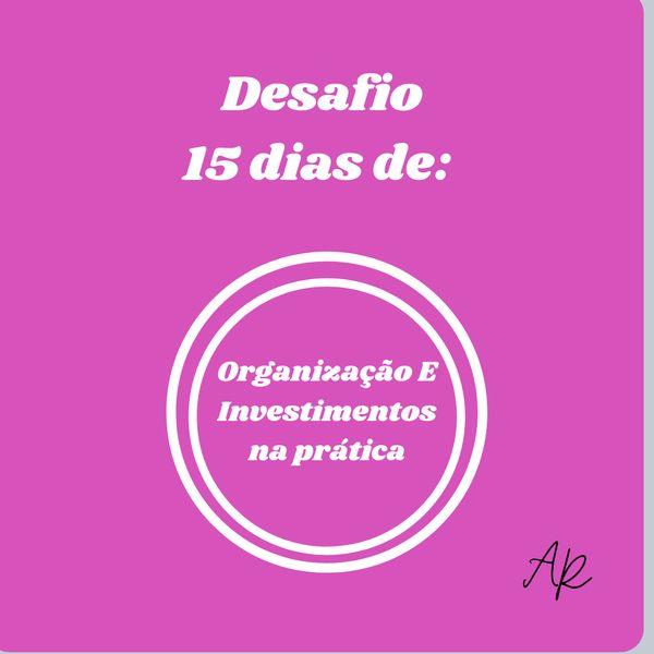 Imagem principal do produto DESAFIO 15 DIAS: ORGANIZAÇÃO E INVESTIMENTOS NA PRÁTICA
