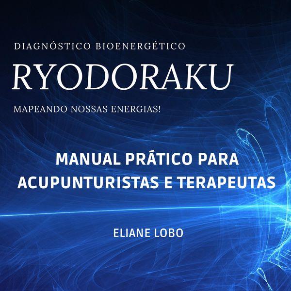 Imagem principal do produto E-Book: Diagnóstico Bioenergético RYODORAKU. Mapeando nossas energias. Manual Prático para Acupunturistas e Terapeutas