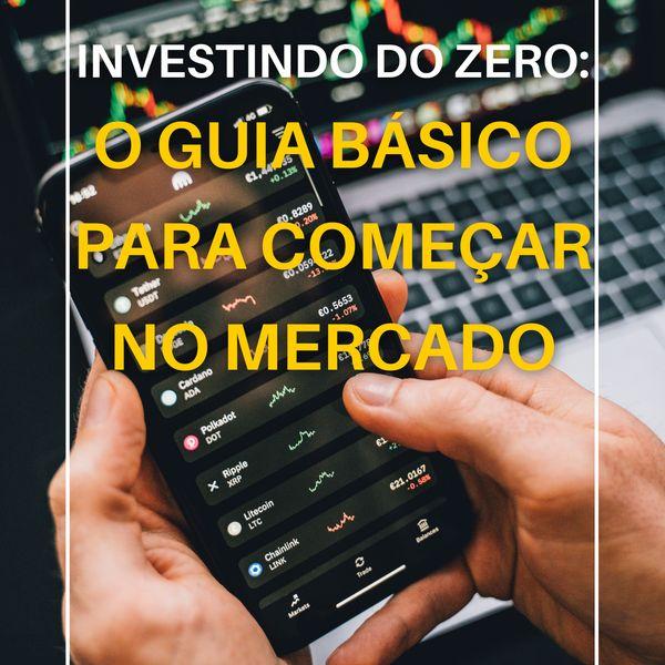 Imagem principal do produto Investindo do zero: o guia básico para começar no mercado
