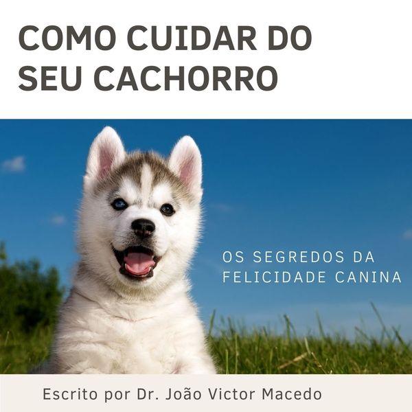Imagem principal do produto COMO CUIDAR DO SEU CACHORRO (Os Segredos da Felicidade Canina)
