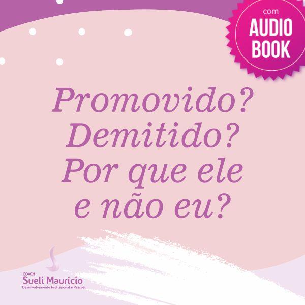 """Imagem principal do produto E-Book + ÁudioBook """"Promovido? Demitido? Por que ele e não eu?"""""""