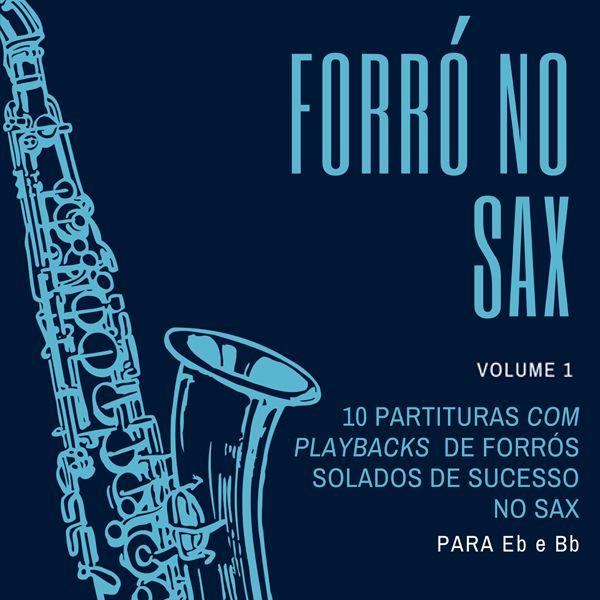 Imagem principal do produto FORRÓ NO SAX Vol.01 - 10 partituras com playbacks dos solados de sucesso no sax