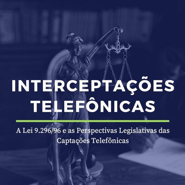 Imagem principal do produto Interceptações Telefônicas. A Lei 9.296/96 e as Perspectivas Legislativas das Captações Telefônicas.
