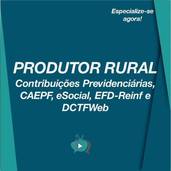 Imagem principal do produto PRODUTOR RURAL: Contribuições Previdenciárias, CAEPF, eSocial, EFD-Reinf e DCTFWeb