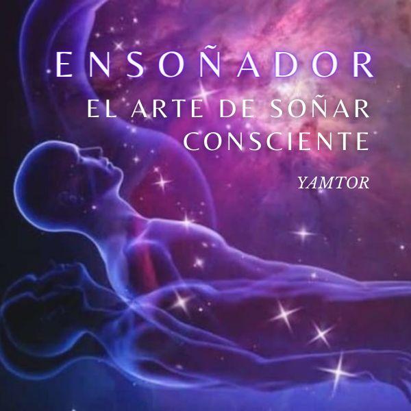 Imagem principal do produto Ensoñador: El Arte de Soñar Consciente