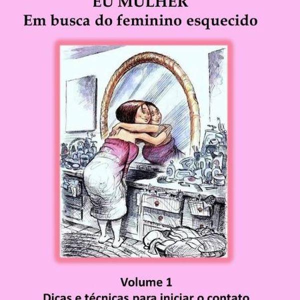 Imagem principal do produto Eu Mulher: em busca do feminino esquecido.