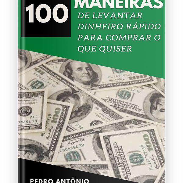 Imagem principal do produto 100 Maneiras de levantar dinheiro rápido para comprar o que você quiser