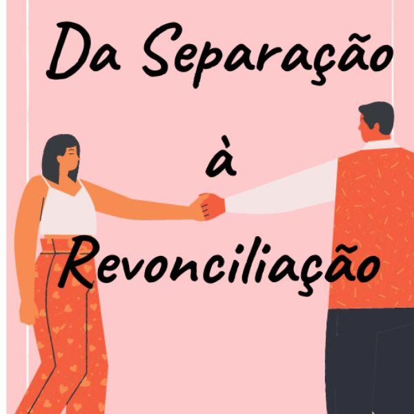 Imagem principal do produto Da Separação à Reconciliação - Como Ter Seu Ex de Volta  Em Seus Braços
