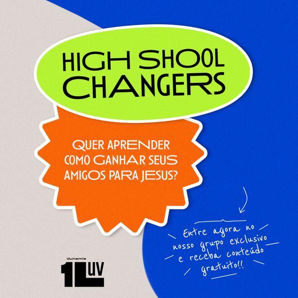 Imagem principal do produto HIGH SCHOOL CHANGERS by Dunamis 1LUV