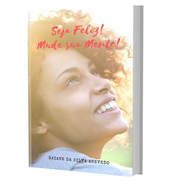 Imagem principal do produto E-book: Seja Feliz! Mude sua Mente!