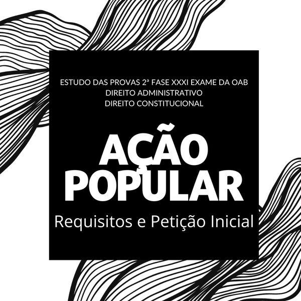 Imagem principal do produto Ação Popular - Análise da 2ª Fase de Administrativo e Constitucional do XXXI Exame da OAB
