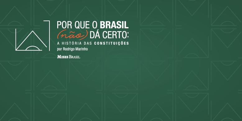 Por que o Brasil não dá certo: A História das Constituições