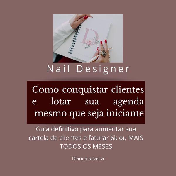 Imagem principal do produto Nail Designer - Como conquistar clientes e lotar sua agenda  mesmo que seja iniciante