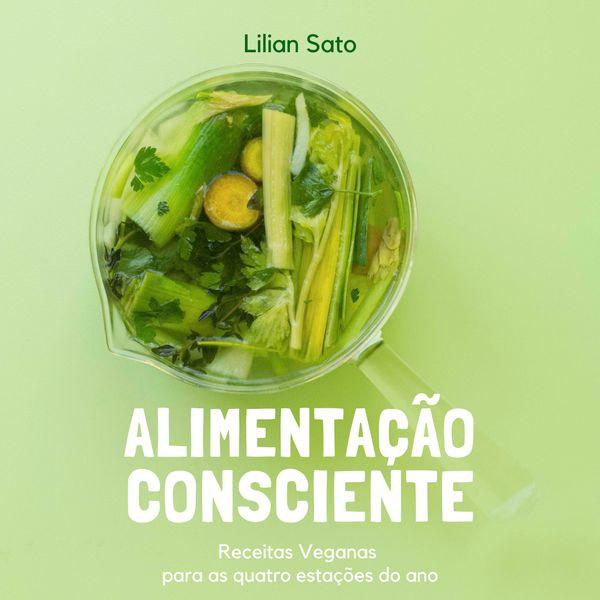 Imagem principal do produto Alimentação Consciente - Receitas veganas para as 4 estações do ano