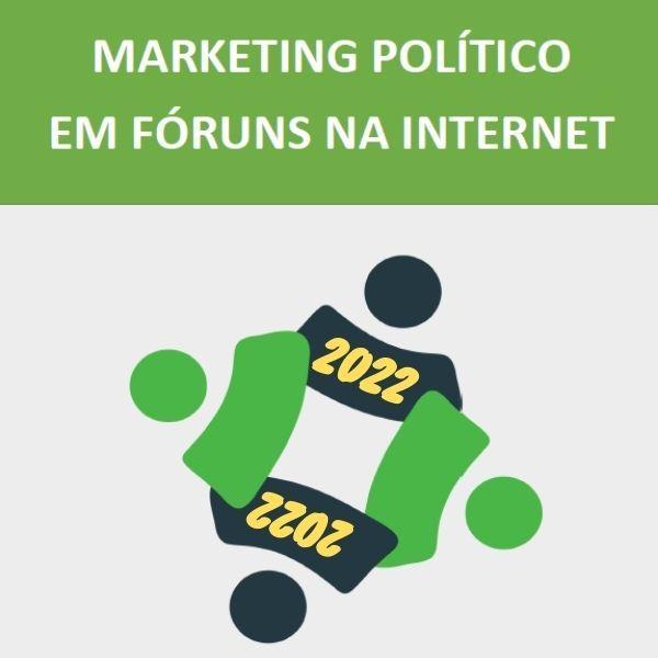 Imagem principal do produto Guia do MARKETING POLÍTICO em FÓRUM na INTERNET para PROJETO POLÍTICO e CAMPANHA ELEITORAL para Eleição de 2022