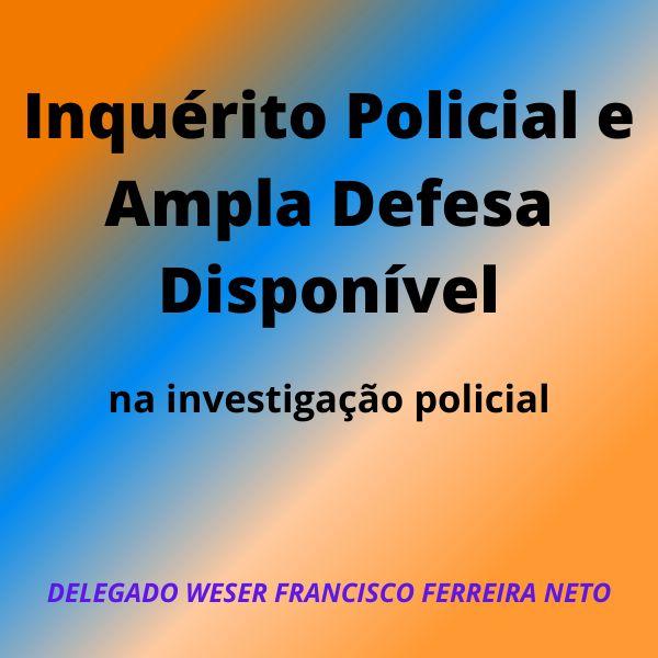 Imagem principal do produto Inquérito Policial e Ampla Defesa Disponível