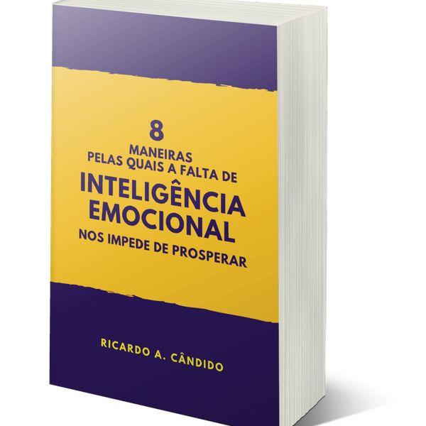 Imagem principal do produto 8 MANEIRAS PELAS QUAIS A FALTA DE INTELIGÊNCIA EMOCIONAL NOS IMPEDE DE PROSPERAR