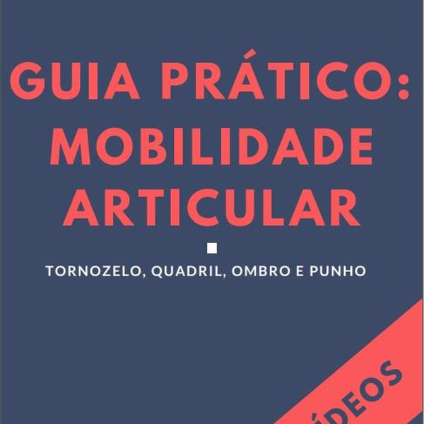 Imagem principal do produto Guia Prática: Mobilidade Articular - Tornozelo, Quadril, Ombro e Punho