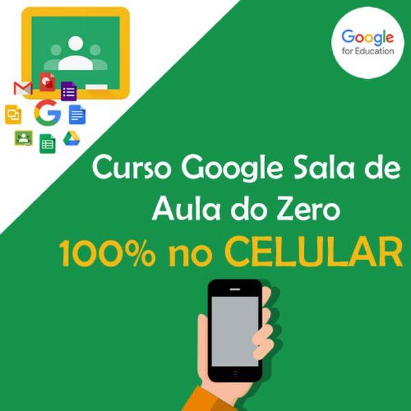 Imagem principal do produto Curso Google Sala de Aula do Zero 100% no Celular
