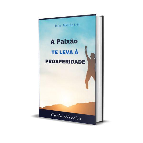 Imagem principal do produto A Paixão TE LEVA Á Prosperidade