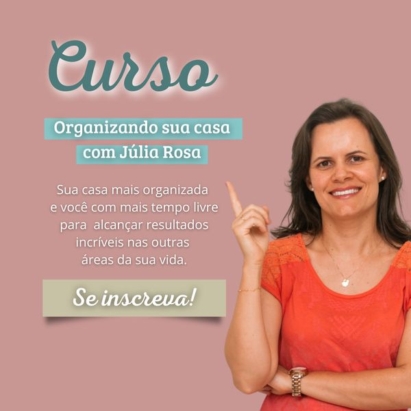 """Imagem principal do produto Curso """"Organizando sua casa com Júlia Rosa"""""""