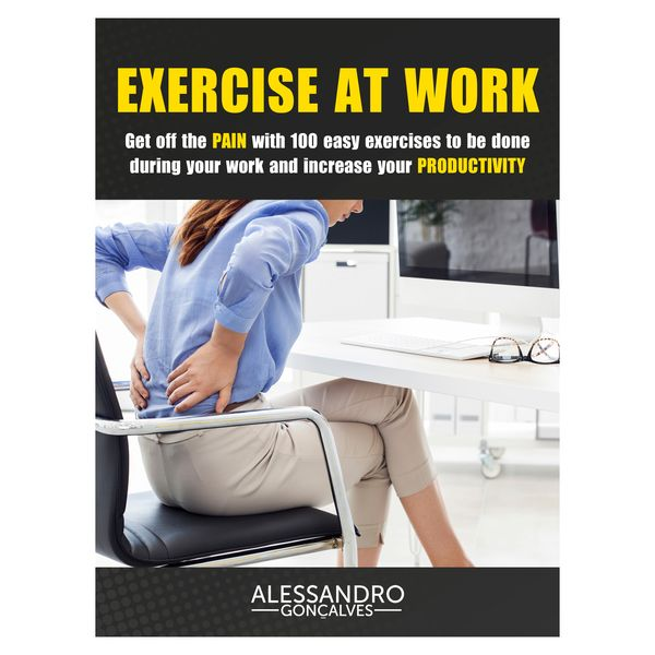 Imagem principal do produto Exercise At Work - Ease The Pain With a 100 Exercises to be Done during Your Work and Increase Your Productivity